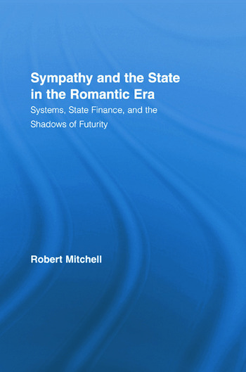Sympathy and the State in the Romantic Era Systems, State Finance, and the Shadows of Futurity book cover