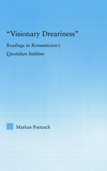 Visionary Dreariness Readings in Romanticism's Quotidian Sublime book cover
