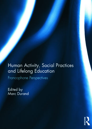 Human Activity, Social Practices and Lifelong Education Francophone Perspectives book cover