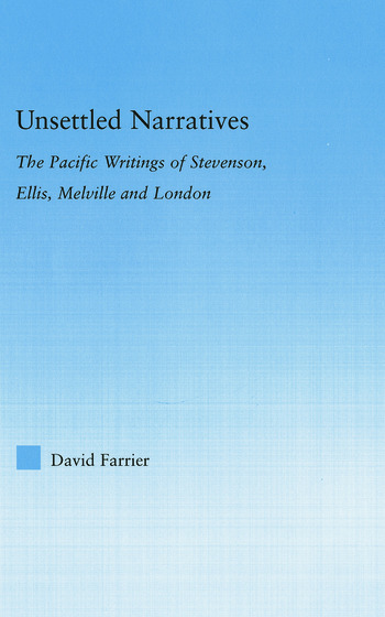 Unsettled Narratives The Pacific Writings of Stevenson, Ellis, Melville and London book cover