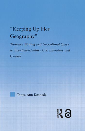Keeping up Her Geography Women's Writing and Geocultural Space in Early Twentieth-Century U.S. Literature and Culture book cover