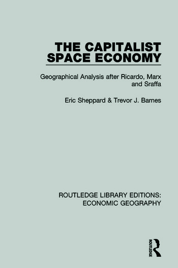 The Capitalist Space Economy Geographical Analysis After Ricardo, Marx and Sraffa book cover