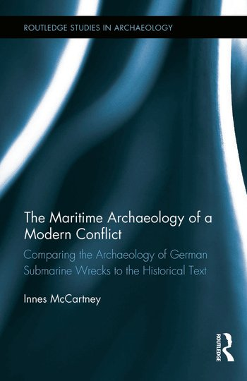 The Maritime Archaeology of a Modern Conflict Comparing the Archaeology of German Submarine Wrecks to the Historical Text book cover