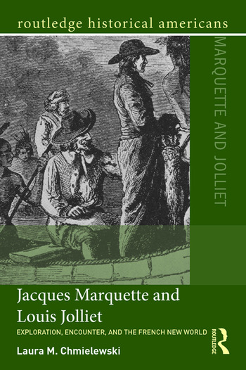 Jacques Marquette and Louis Jolliet Exploration, Encounter, and the French New World book cover