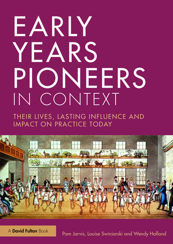 Early Years Pioneers in Context Their lives, lasting influence and impact on practice today book cover