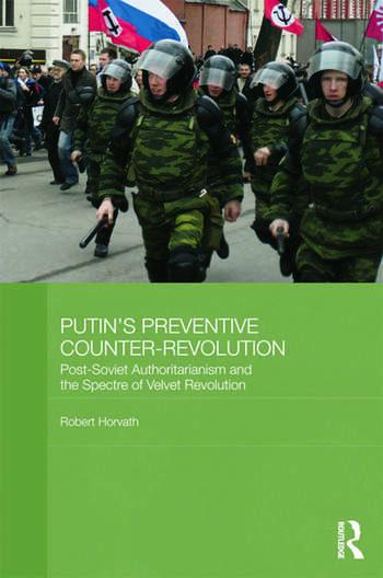 Putin's Preventive Counter-Revolution Post-Soviet Authoritarianism and the Spectre of Velvet Revolution book cover