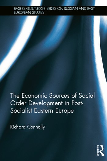 The Economic Sources of Social Order Development in Post-Socialist Eastern Europe book cover