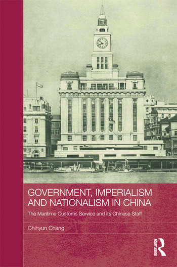 Government, Imperialism and Nationalism in China The Maritime Customs Service and its Chinese Staff book cover