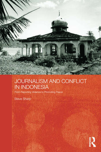 Journalism and Conflict in Indonesia From Reporting Violence to Promoting Peace book cover