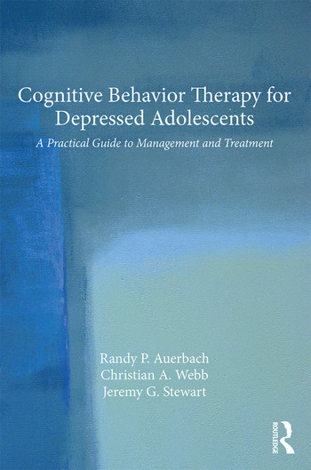 Cognitive Behavior Therapy for Depressed Adolescents A Practical Guide to Management and Treatment book cover