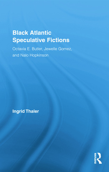 Black Atlantic Speculative Fictions Octavia E. Butler, Jewelle Gomez, and Nalo Hopkinson book cover