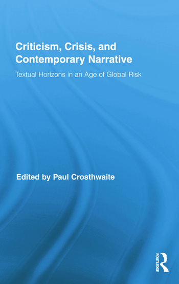 Criticism, Crisis, and Contemporary Narrative Textual Horizons in an Age of Global Risk book cover