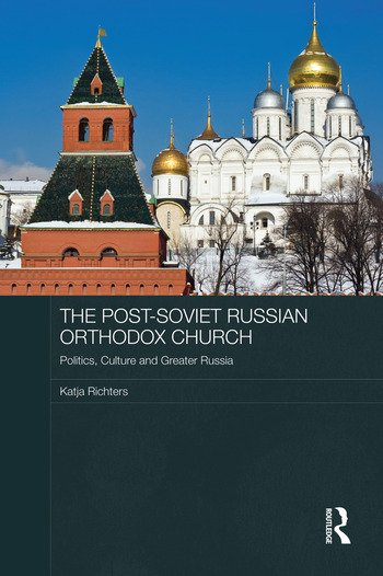 The Post-Soviet Russian Orthodox Church Politics, Culture and Greater Russia book cover