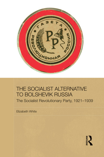 The Socialist Alternative to Bolshevik Russia The Socialist Revolutionary Party, 1921-39 book cover