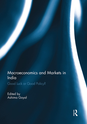 Macroeconomics and Markets in India Good Luck or Good Policy? book cover