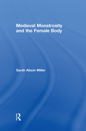 Medieval Monstrosity and the Female Body book cover