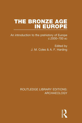 The Bronze Age in Europe An Introduction to the Prehistory of Europe c.2000-700 B.C. book cover