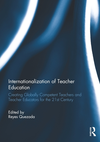 Internationalization of Teacher Education Creating Globally Competent Teachers and Teacher Educators for the 21st Century book cover
