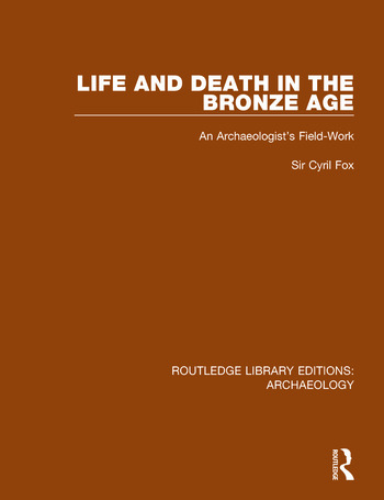 Life and Death in the Bronze Age An Archaeologist's Field-work book cover