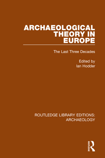 Archaeological Theory in Europe The Last Three Decades book cover