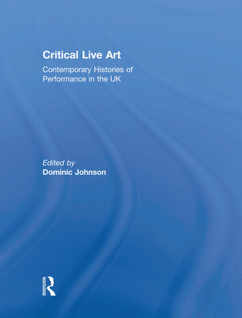Critical Live Art Contemporary Histories of Performance in the UK book cover