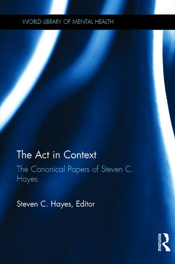 The Act in Context The Canonical Papers of Steven C. Hayes book cover