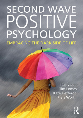 Second Wave Positive Psychology Embracing the Dark Side of Life book cover