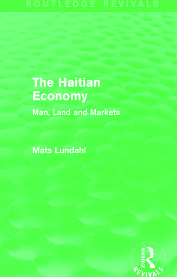 The Haitian Economy (Routledge Revivals) Man, Land and Markets book cover