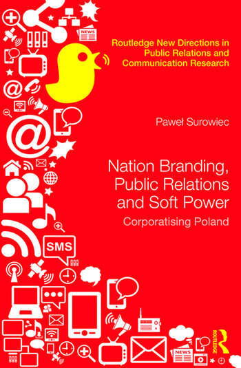 Nation Branding, Public Relations and Soft Power Corporatising Poland book cover