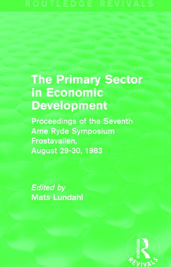 The Primary Sector in Economic Development (Routledge Revivals) Proceedings of the Seventh Arne Ryde Symposium, Frostavallen, August 29-30 1983 book cover