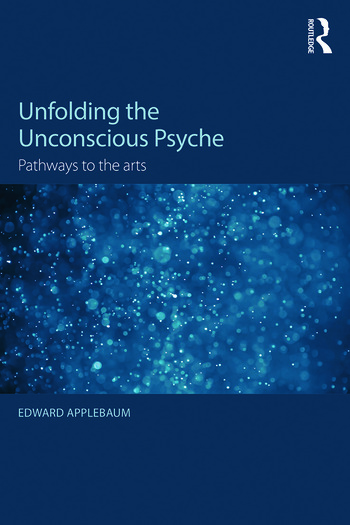 Unfolding the Unconscious Psyche Pathways to the Arts book cover
