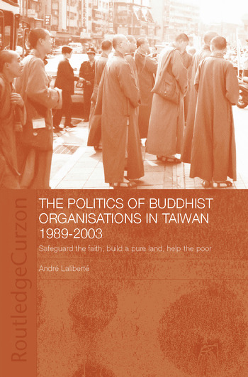 The Politics of Buddhist Organizations in Taiwan, 1989-2003 Safeguard the Faith, Build a Pure Land, Help the Poor book cover