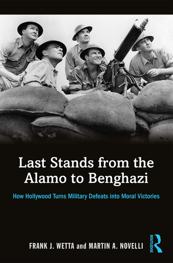 Last Stands from the Alamo to Benghazi How Hollywood Turns Military Defeats into Moral Victories book cover