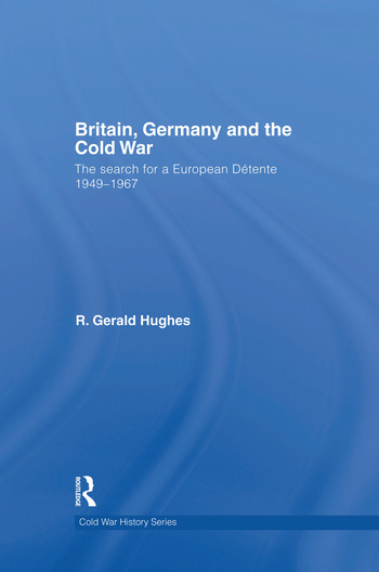 Britain, Germany and the Cold War The Search for a European Détente 1949–1967 book cover
