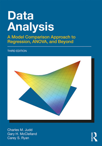 Data Analysis A Model Comparison Approach To Regression, ANOVA, and Beyond, Third Edition book cover