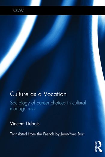 Culture as a Vocation Sociology of career choices in cultural management book cover