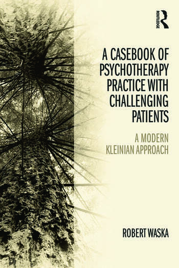 A Casebook of Psychotherapy Practice with Challenging Patients A modern Kleinian approach book cover