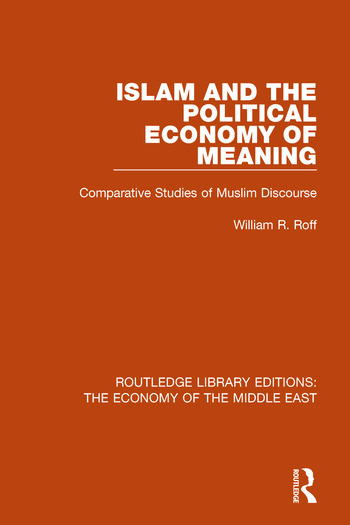 Islam and the Political Economy of Meaning Comparative Studies of Muslim Discourse book cover