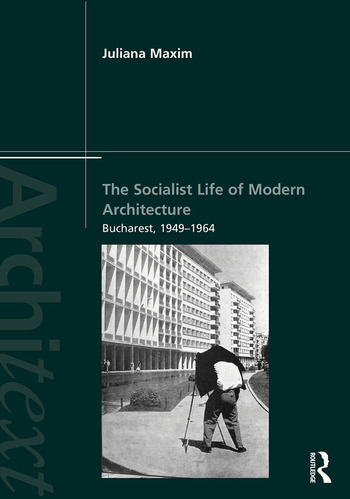 The Socialist Life of Modern Architecture Bucharest, 1949-1964 book cover
