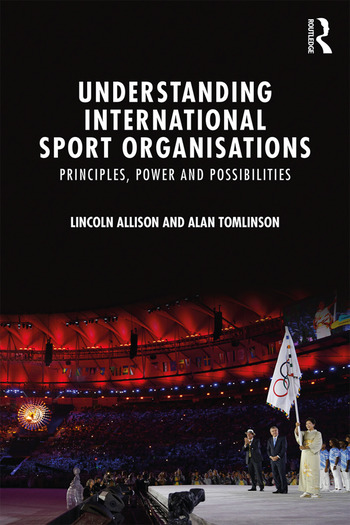 Understanding International Sport Organisations Principles, power and possibilities book cover