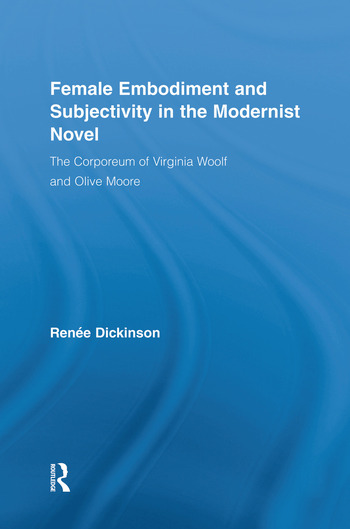 Female Embodiment and Subjectivity in the Modernist Novel The Corporeum of Virginia Woolf and Olive Moore book cover