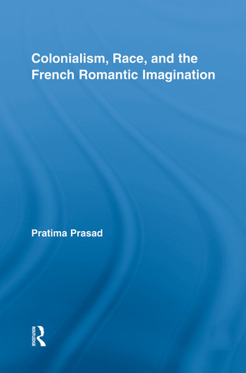 Colonialism, Race, and the French Romantic Imagination book cover