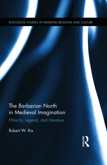 The Barbarian North in Medieval Imagination Ethnicity, Legend, and Literature book cover