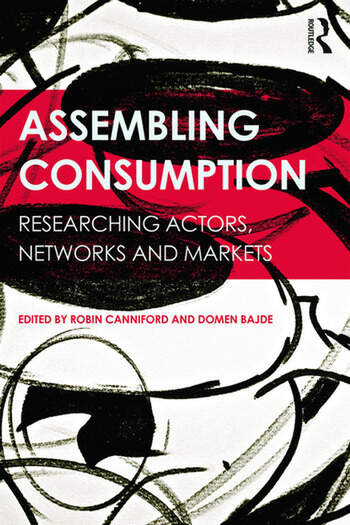 Assembling Consumption Researching actors, networks and markets book cover
