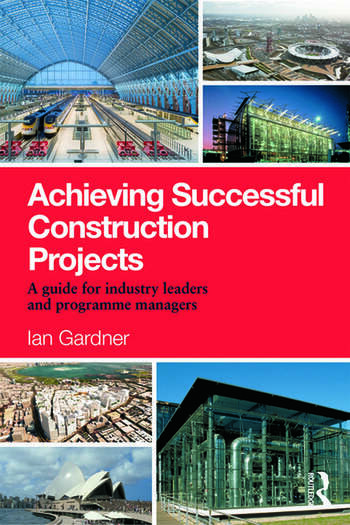 Achieving Successful Construction Projects A Guide for Industry Leaders and Programme Managers book cover