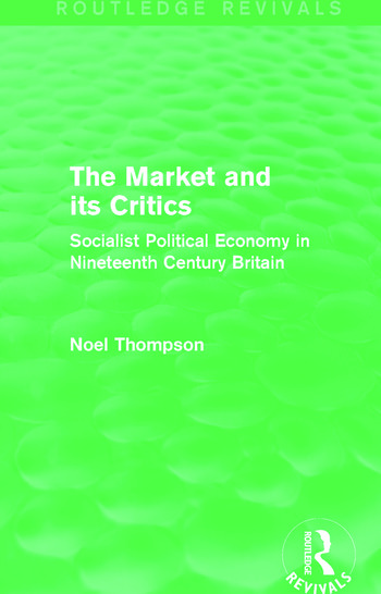 The Market and its Critics (Routledge Revivals) Socialist Political Economy in Nineteenth Century Britain book cover