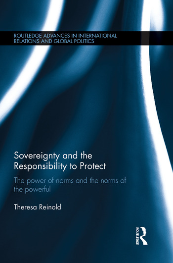 Sovereignty and the Responsibility to Protect The Power of Norms and the Norms of the Powerful book cover