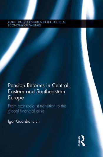 Pension Reforms in Central, Eastern and Southeastern Europe From Post-Socialist Transition to the Global Financial Crisis book cover