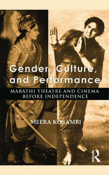 Gender, Culture, and Performance Marathi Theatre and Cinema before Independence book cover