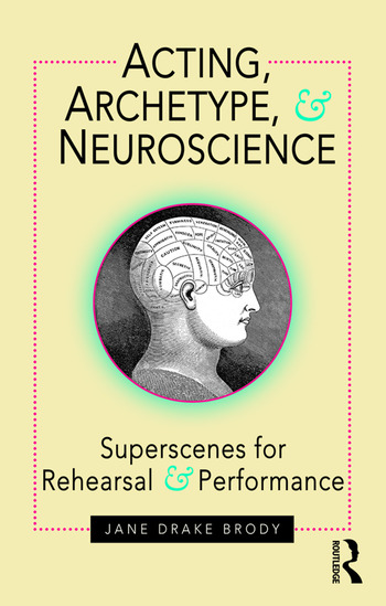 Acting, Archetype, and Neuroscience Superscenes for Rehearsal and Performance book cover